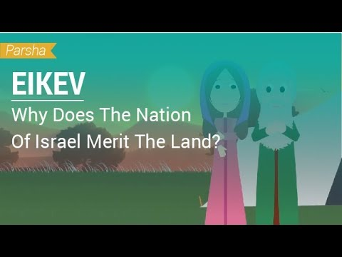Parshat Eikev: Why Does The Nation Of Israel Merit The Land?