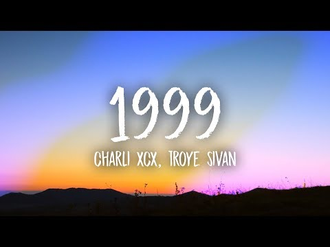 Charli XCX, Troye Sivan – 1999 (Lyrics)