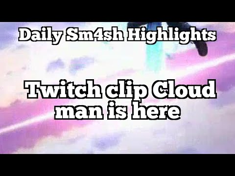 Daily Sm4sh Highlights: Twitch clip Cloud man is here