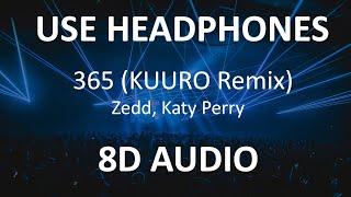 Zedd, Katy Perry - 365 ( KUURO Remix ) ( 8D Audio ) 🎧