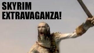 Skyrim Extravaganza!