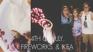4TH OF JULY, FIREWORKS, & IKEA