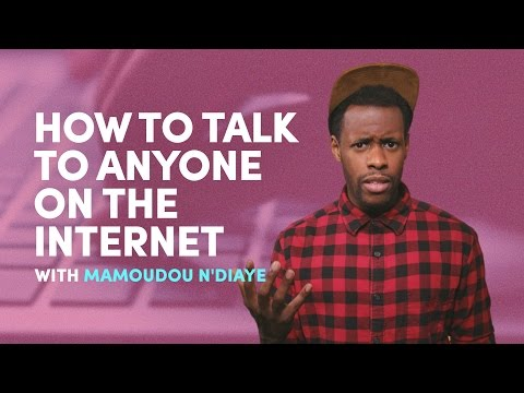 How to Talk to Anyone on the Internet