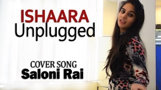 Koi Ishaara | Force 2 | Female Cover | Saloni Rai | Unplugged | Armaan Malik | Amaal Malik |T-Series