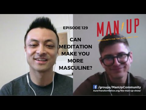 Can Meditation Make You More Masculine? - The Man Up Show with Stefan Ravalli Ep. 129