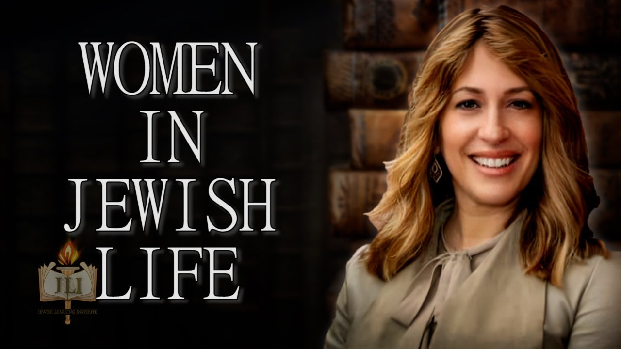 The Role of Women in Jewish Life and History