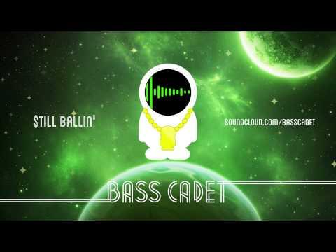 Bass Cadet - $till Ballin' (Original Mix)