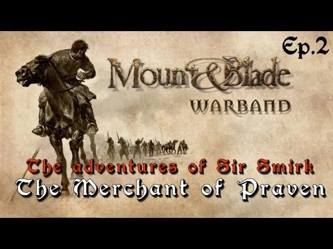 Mount and Blade: Warband - Episode 2: The Merchant of Praven