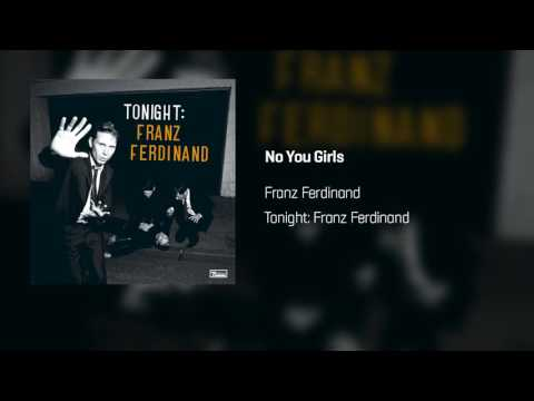 Franz Ferdinand - No You Girls | Tonight: Franz Ferdinand
