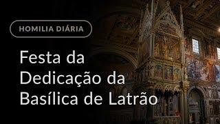Festa da Dedicação da Basílica de Latrão (Homilia Diária.1000)