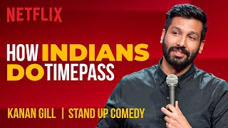 How Indians Do Timepass | Kanan Gill Stand-Up Comedy | Netflix India