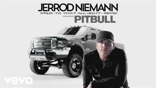 Download Jerrod Niemann - Drink to That All Night (Remix) (Audio-Still) ft. Pitbull MP3 song and Music Video