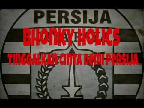 Bhonky Holics - Tinggalkan Cinta Demi Persija