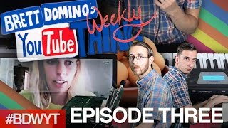 Brett Domino's Weekly YouTube Thing - EP. 3