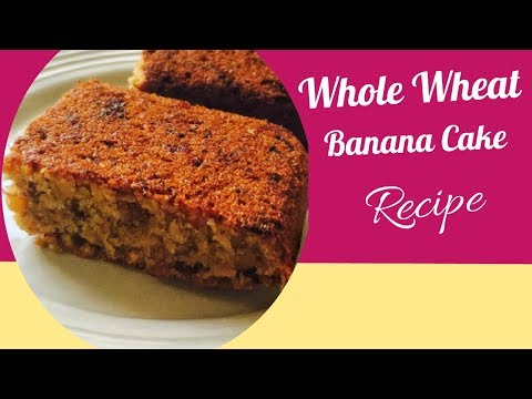 Whole Wheat Banana Cake Recipe For Toddlers And Kids