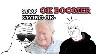 Please Stop Saying OK Boomer