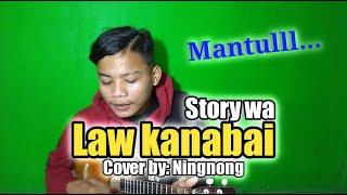 Download Lagu Law kanabai cover by ningnong. Untuk story wa mp3