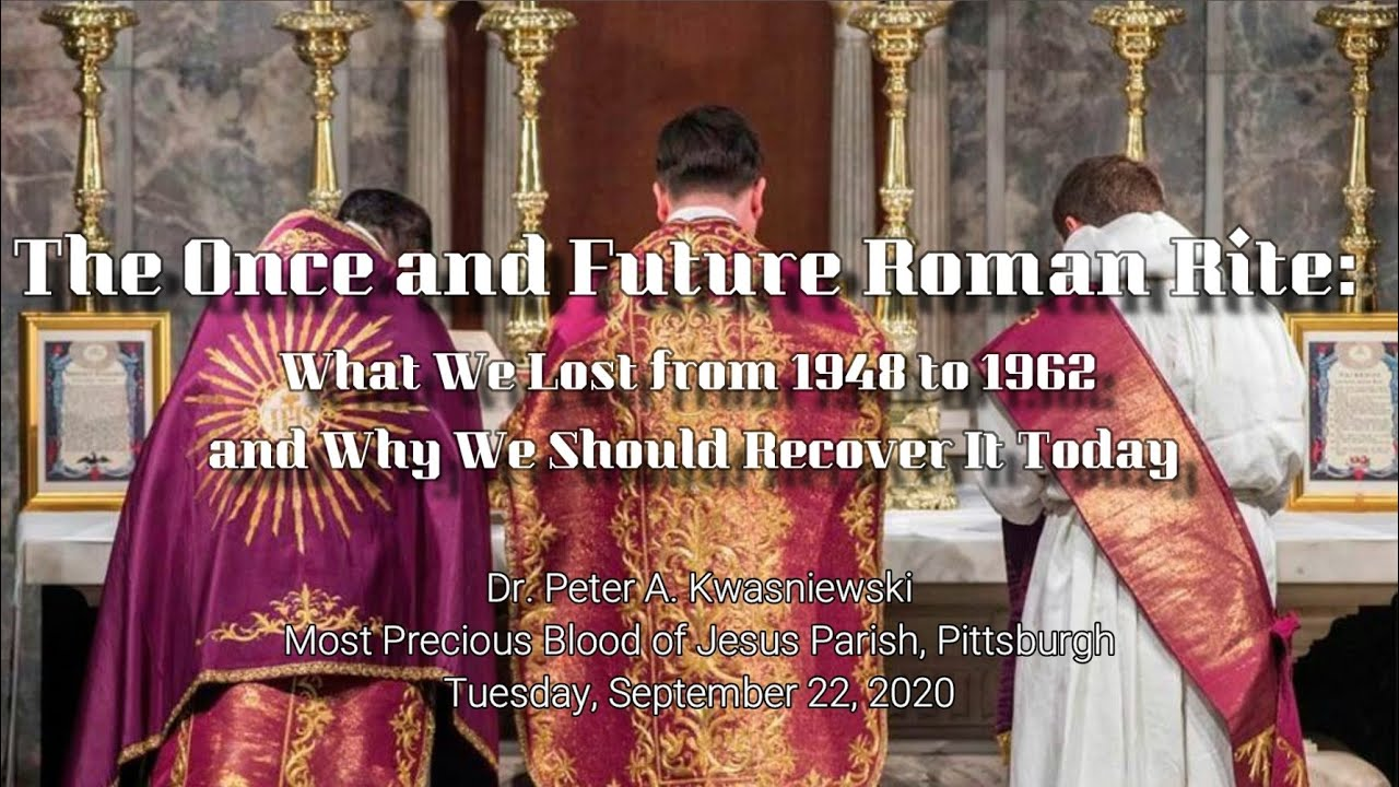 The Once and Future Roman Rite: What We Lost from 1948 to 1962 and Why We Should Recover It Today