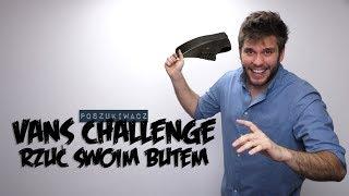 VANS CHALLENGE - RZUĆ SWOIM BUTEM | Poszukiwacz #388