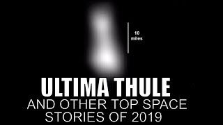 Ultima Thule and Other Exciting Space Events of 2019
