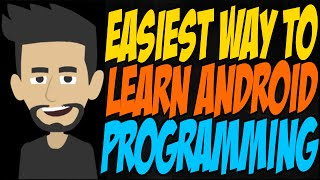 Easiest Way to Learn Android Programming