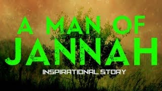 A Man Of Jannah ᴴᴰ || Inspirational Story