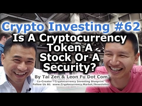 Crypto Investing #62 - Is A Cryptocurrency Token A Stock Or A Security? - By Tai Zen & Leon Fu