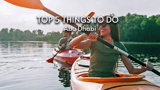 Top 5 Things to do in Abu Dhabi!