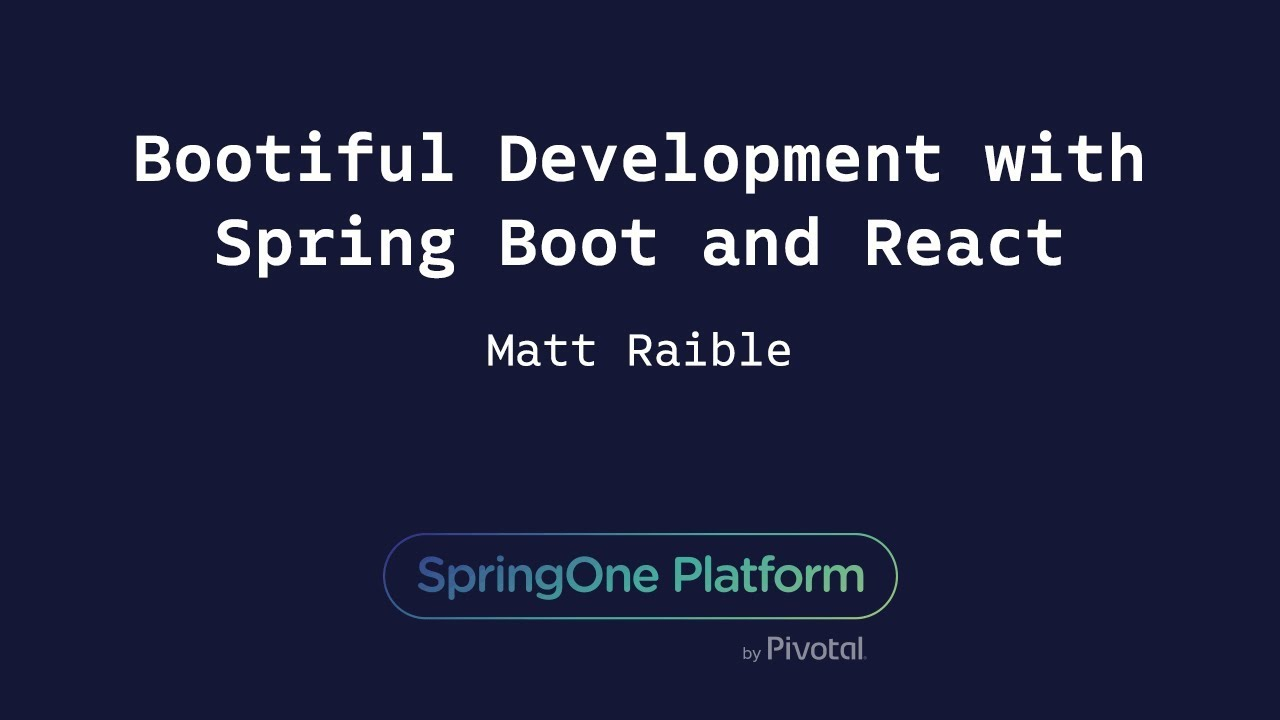 Bootiful Development with Spring Boot and React - Matt Raible