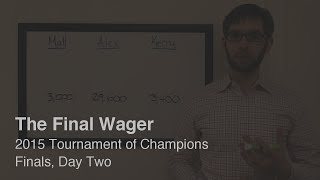 The Final Wager – Friday, November 20, 2015 (Tournament of Champions finals day two)