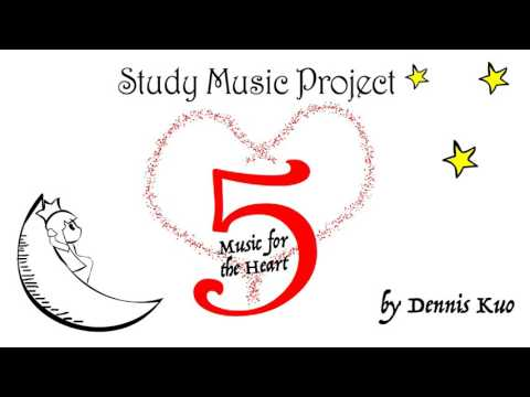 Study Music Project 5: Music for the Heart (COMPLETE ALBUM)   Music for Study and Work