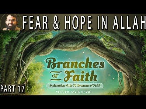 Branches of Faith - Pt.17 - Fear & Hope in Allah - Sh. Dr. Yasir Qadhi