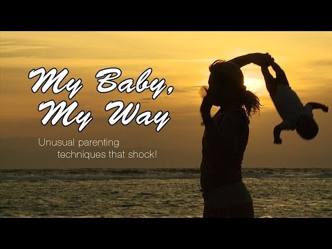My Baby, My Way: Unusual parenting techniques that shock!