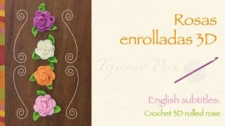 Rosas enrolladas 3D tejidas a crochet / English subtitles: 3D crochet rolled roses