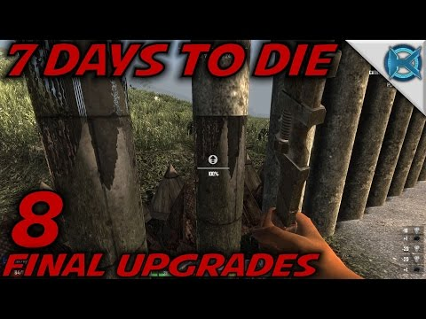 "7 Days to Die -Ep. 8- ""Final Upgrades"" -Let's Play 7 Days to Die Gameplay- Alpha 14 (S14.5)"