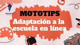 Mototips - Adaptación a la escuela en línea