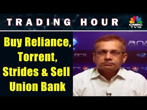 Buy Reliance, Torrent, Strides & Sell Union Bank : Sudarshan Sukhani | TRADING HOUR | CNBC TV18