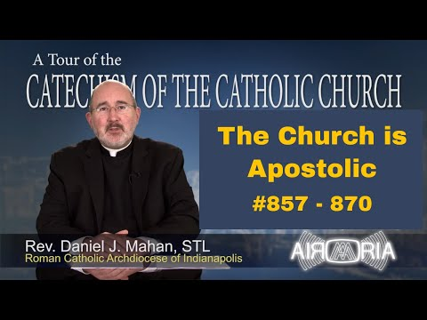 Tour of the Catechism #25 - The Church Is Apostolic