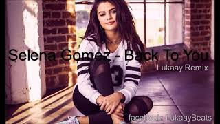Selena Gomez - Back To You (Lukaay Remix)(HQ)