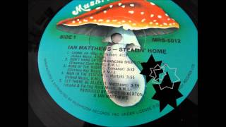 Ian Matthews - Stealin Home (full album)