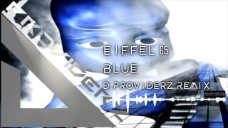 Eiffel 65 - Blue (D-Providerz Remix) [Progressive-House]