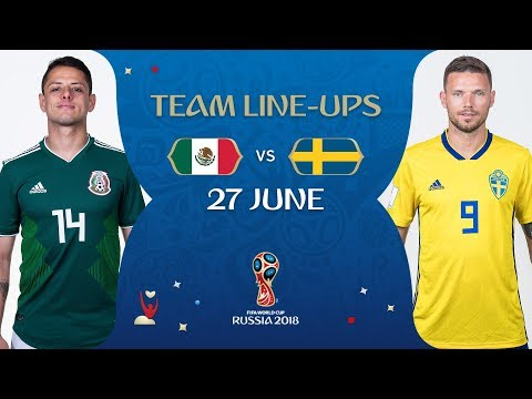 LINEUPS – MEXICO V SWEDEN - MATCH 44 @ 2018 FIFA World Cup™