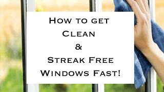 How To Get Clean And Streak Free Windows Fast!