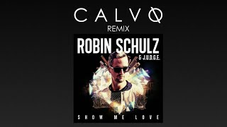 Robin Schulz & J.U.D.G.E. - Show Me Love (CALVO Remix)