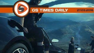 GS Times [DAILY]. Final Fantasy XV, GTA 6, SOMA