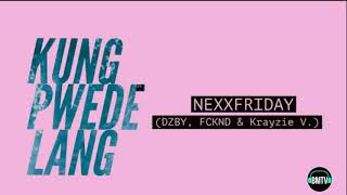 Nexxfriday Kung Pwede Lang with DZBY, FCKND Krayzie V..mp3