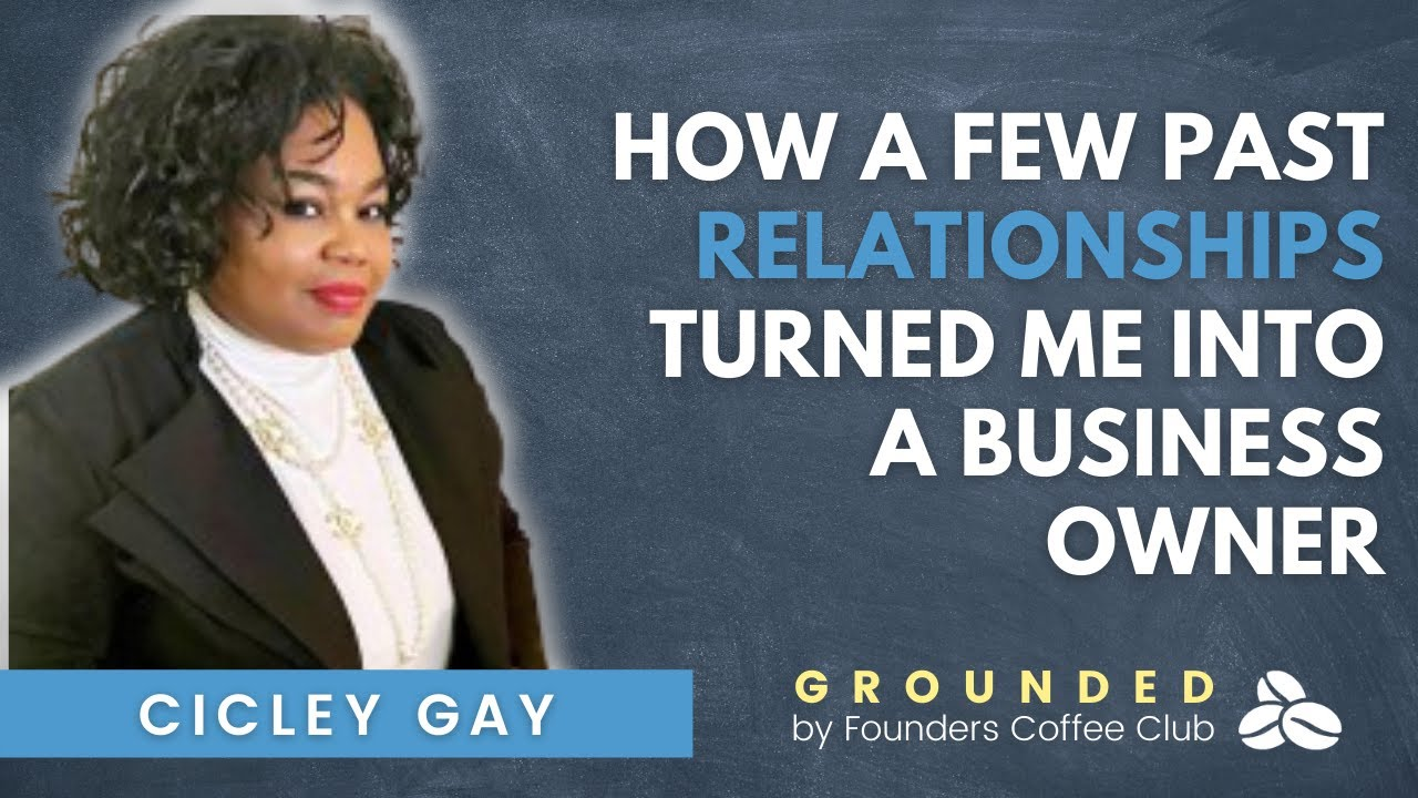 How a Few Past Relationships Turned Me Into A Business Owner - Grounded by Founders Coffee Club