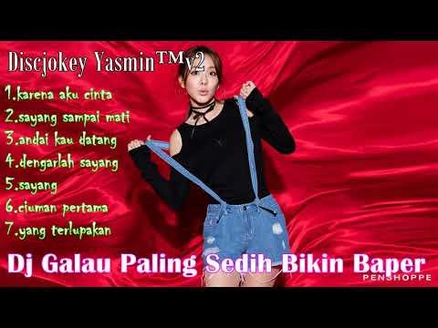 Dj Galau Sedih Paling Bikin Baper - Dj Remix Terbaru 2018