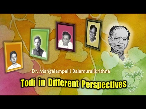 Todi in different perspectives - Dr. M Balamuralikrishna - An introduction