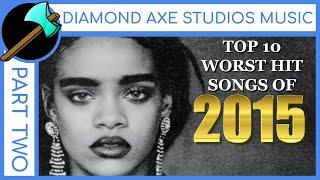 Top 10 Worst Hit Songs of 2015 - Part 2 By Diamond Axe Studios